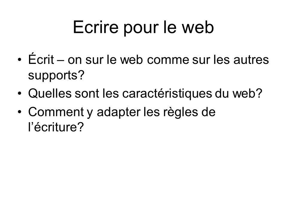 Ecrire pour le web Écrit – on sur le web comme sur les autres supports? Quelles sont les caractéristiques du web? Comment y adapter les règles de lécr