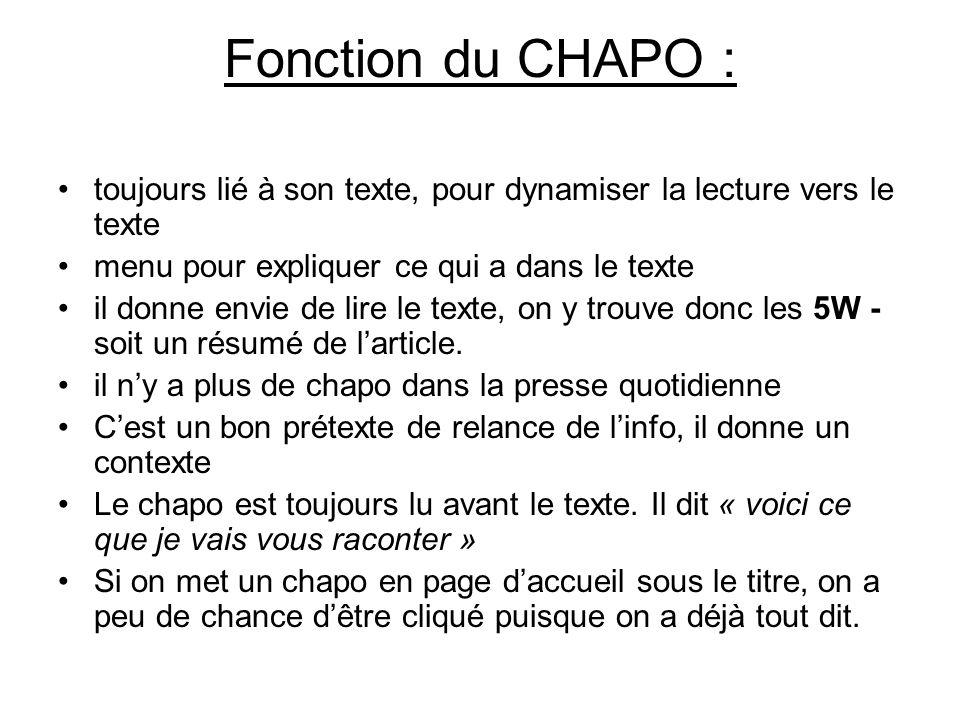 Fonction du CHAPO : toujours lié à son texte, pour dynamiser la lecture vers le texte menu pour expliquer ce qui a dans le texte il donne envie de lir