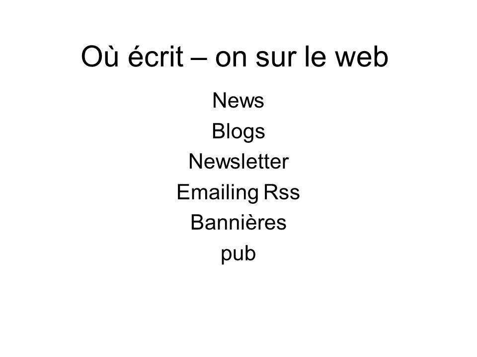 Où écrit – on sur le web News Blogs Newsletter Emailing Rss Bannières pub