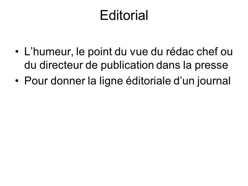 Editorial Lhumeur, le point du vue du rédac chef ou du directeur de publication dans la presse Pour donner la ligne éditoriale dun journal