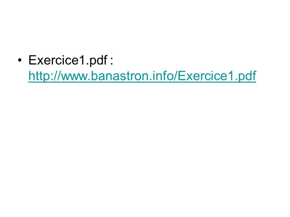 Exercice1.pdf : http://www.banastron.info/Exercice1.pdf http://www.banastron.info/Exercice1.pdf