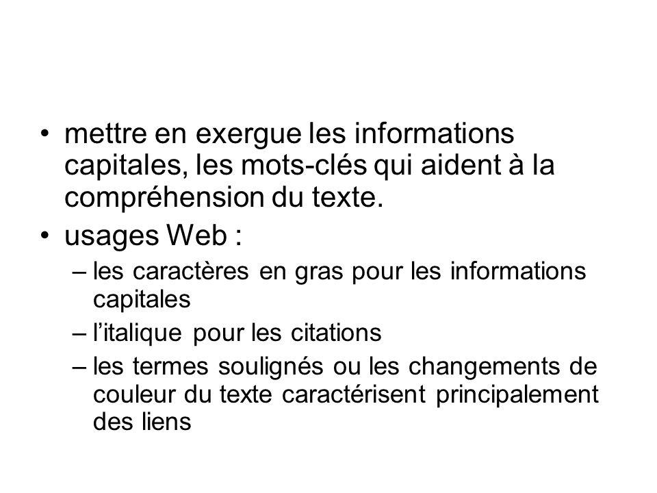 mettre en exergue les informations capitales, les mots-clés qui aident à la compréhension du texte. usages Web : –les caractères en gras pour les info