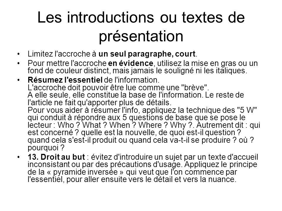Les introductions ou textes de présentation Limitez l'accroche à un seul paragraphe, court. Pour mettre l'accroche en évidence, utilisez la mise en gr