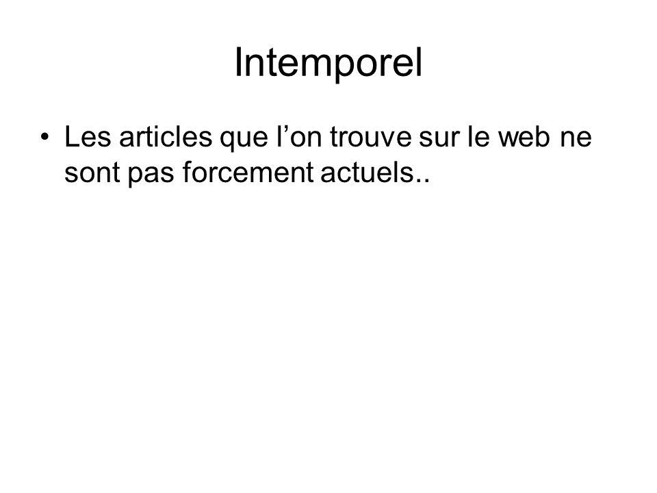 Intemporel Les articles que lon trouve sur le web ne sont pas forcement actuels..