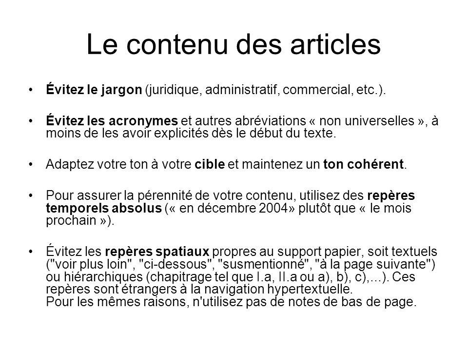 Le contenu des articles Évitez le jargon (juridique, administratif, commercial, etc.). Évitez les acronymes et autres abréviations « non universelles