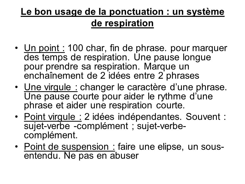 Le bon usage de la ponctuation : un système de respiration Un point : 100 char, fin de phrase. pour marquer des temps de respiration. Une pause longue