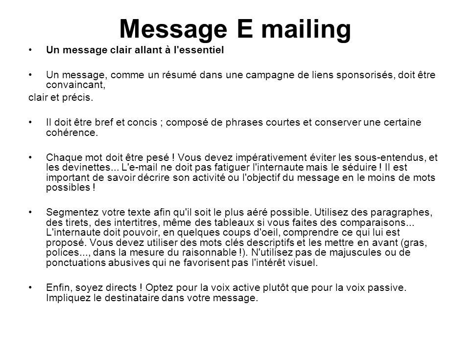 Message E mailing Un message clair allant à l'essentiel Un message, comme un résumé dans une campagne de liens sponsorisés, doit être convaincant, cla