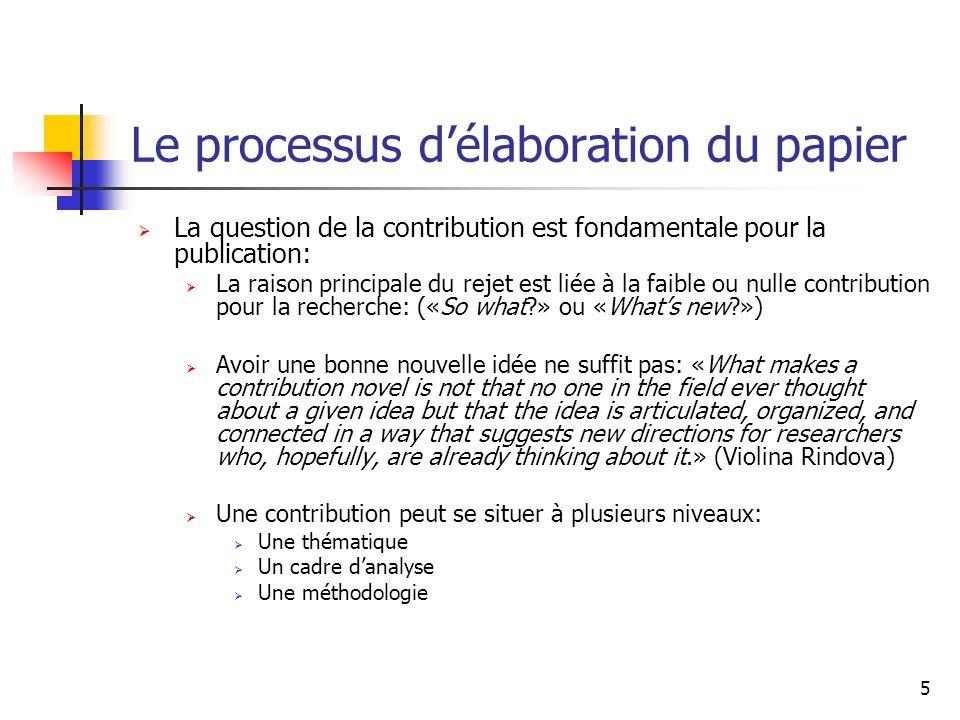 6 Le processus délaboration du papier Considérations à tenir en compte dans le processus décriture: Penser votre papier en fonction de la contribution souhaitée Posez-vous la question dès le départ: par qui et pour quelle raison je veux être cité dans mon champ de recherche.