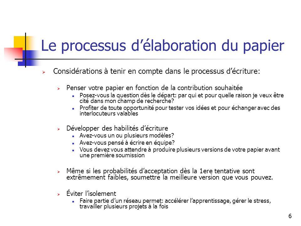 6 Le processus délaboration du papier Considérations à tenir en compte dans le processus décriture: Penser votre papier en fonction de la contribution