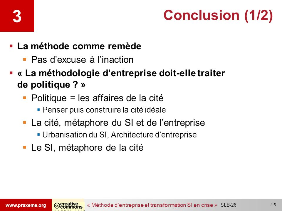 « Méthode dentreprise et transformation SI en crise » www.praxeme.org /15 Conclusion (1/2) La méthode comme remède Pas dexcuse à linaction « La méthod