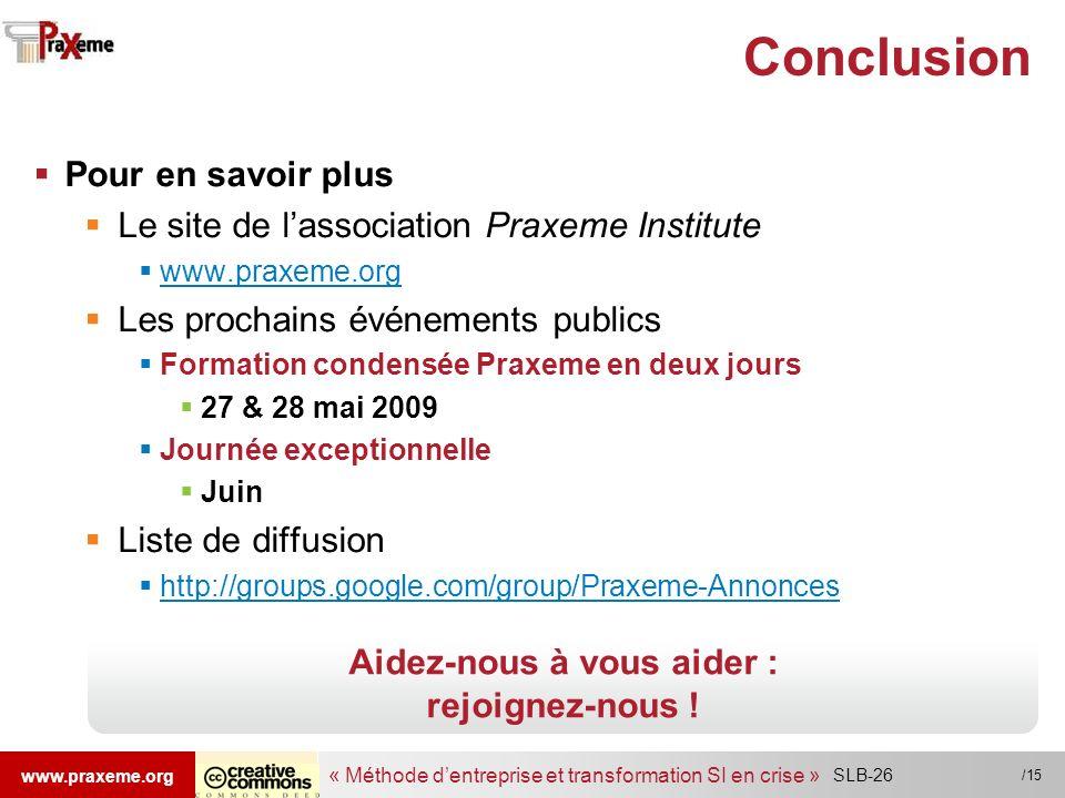 « Méthode dentreprise et transformation SI en crise » www.praxeme.org /15 Conclusion Pour en savoir plus Le site de lassociation Praxeme Institute www