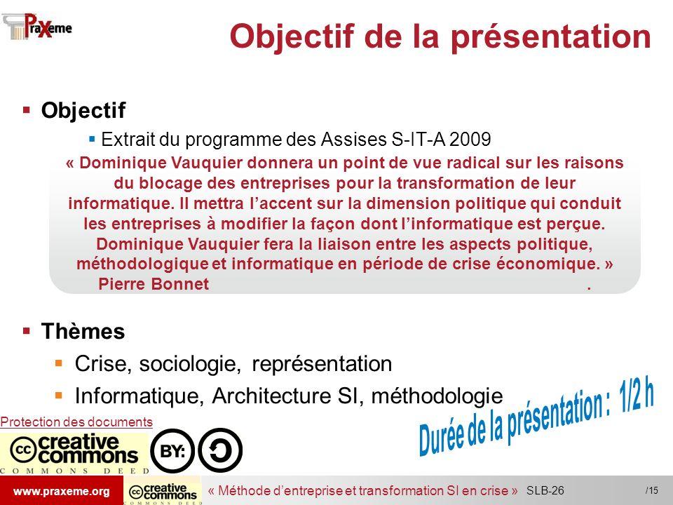 « Méthode dentreprise et transformation SI en crise » www.praxeme.org /15 SLB-26 Objectif de la présentation Objectif Extrait du programme des Assises