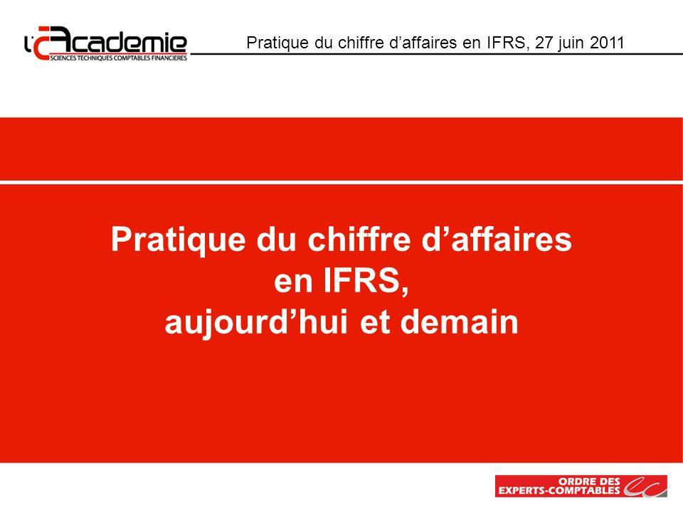 Pratique du chiffre daffaires en IFRS, aujourdhui et demain Pratique du chiffre daffaires en IFRS, 27 juin 2011