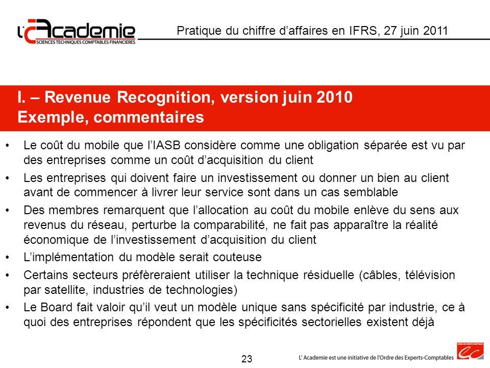 Pratique du chiffre daffaires en IFRS, 27 juin 2011 I. – Revenue Recognition, version juin 2010 Exemple, commentaires Le coût du mobile que lIASB cons