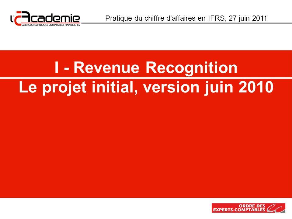 Projet commun au FASB – IASB en vue délaborer une norme sur le chiffre daffaires tous secteurs dactivité qui remplacera - pour les IFRS - IAS 11, Contrats de construction et IAS 18, Produits des activités ordinaires au stade des redélibérations consécutives aux commentaires reçus sur lexposé-sondage de juin 2010 nouvel exposé-sondage attendu pour : Q3 2011 Pratique du chiffre daffaires en IFRS, 27 juin 2011 I - Revenue Recognition La fiche didentité du projet 7