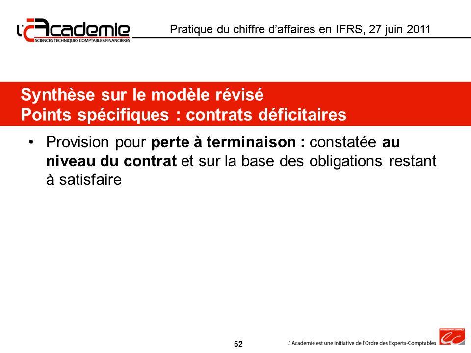Pratique du chiffre daffaires en IFRS, 27 juin 2011 Provision pour perte à terminaison : constatée au niveau du contrat et sur la base des obligations