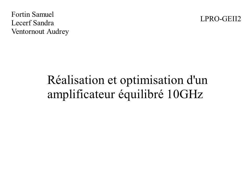 Fortin Samuel Lecerf Sandra Ventornout Audrey LPRO-GEII2 Réalisation et optimisation d'un amplificateur équilibré 10GHz