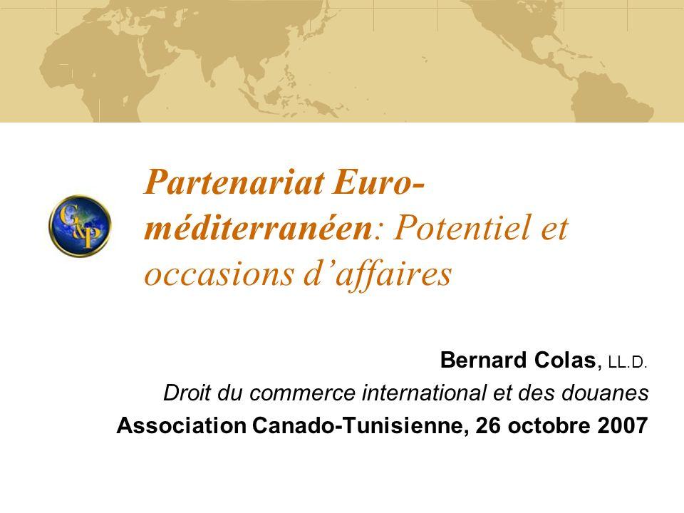 bcolas@colas.caPartenariat Euro-Med12 Développements futurs Appliquer aspects commerciaux du Plan dAction UE-Tunisie Libéralisation et facilitation des échanges Rapprochement du cadre législatif et réglementaire Approfondir le libre-échange Produits agricoles Services Investissements Marchés publics Concurrence Règlement des différends Élargir la zone de libre échange Euro-méditerranée: Objectif volontariste 2010
