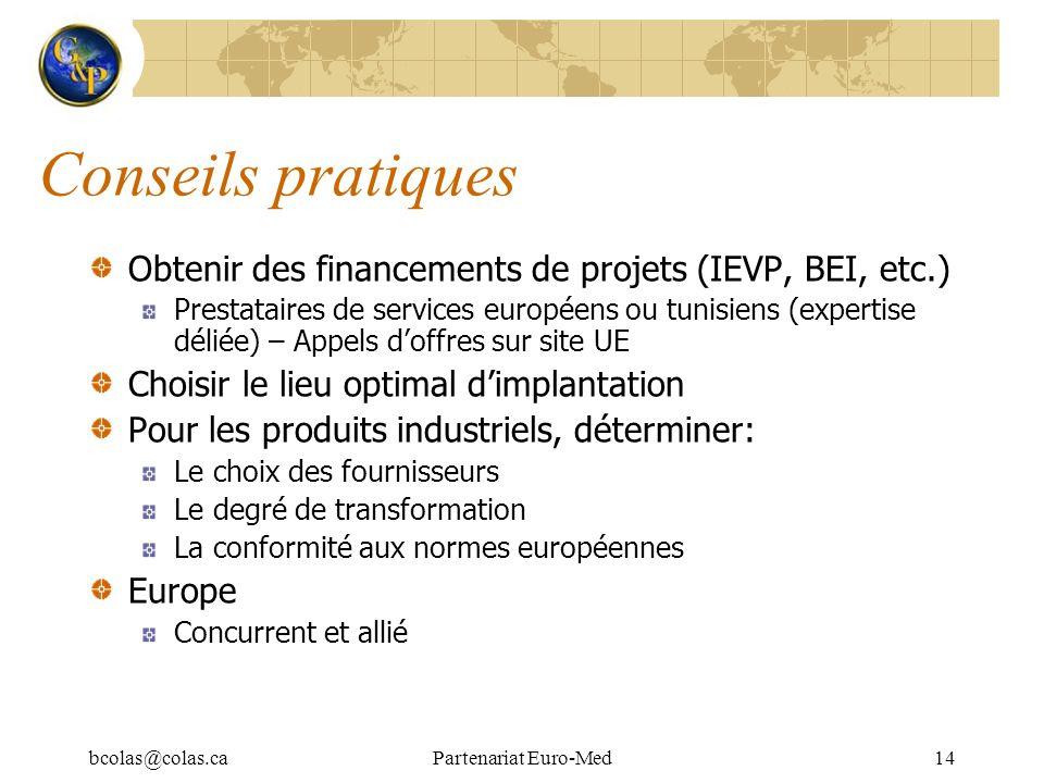 bcolas@colas.caPartenariat Euro-Med14 Conseils pratiques Obtenir des financements de projets (IEVP, BEI, etc.) Prestataires de services européens ou t