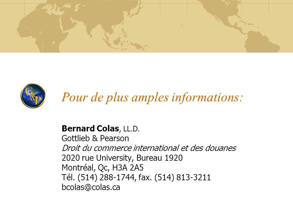Pour de plus amples informations: Bernard Colas, LL.D. Gottlieb & Pearson Droit du commerce international et des douanes 2020 rue University, Bureau 1