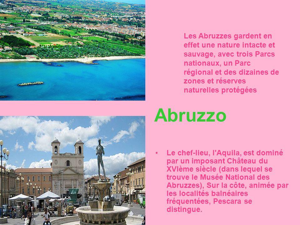 Abruzzo Le chef-lieu, l'Aquila, est dominé par un imposant Château du XVIème siècle (dans lequel se trouve le Musée National des Abruzzes), Sur la côt
