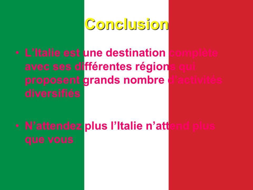 Conclusion LItalie est une destination complète avec ses différentes régions qui proposent grands nombre dactivités diversifiés Nattendez plus lItalie