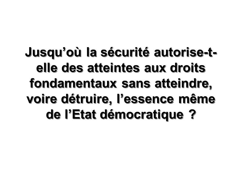 Jusquoù la sécurité autorise-t- elle des atteintes aux droits fondamentaux sans atteindre, voire détruire, lessence même de lEtat démocratique ?