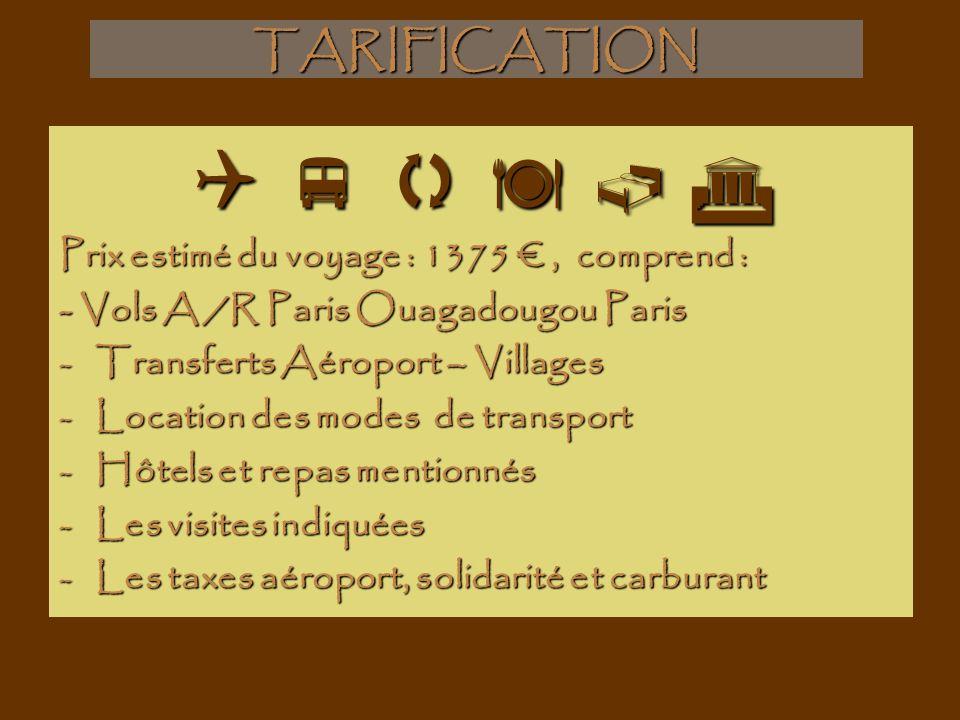 Prix estimé du voyage : 1375, comprend : - Vols A /R Paris Ouagadougou Paris -Transferts Aéroport – Villages -Location des modes de transport -Hôtels