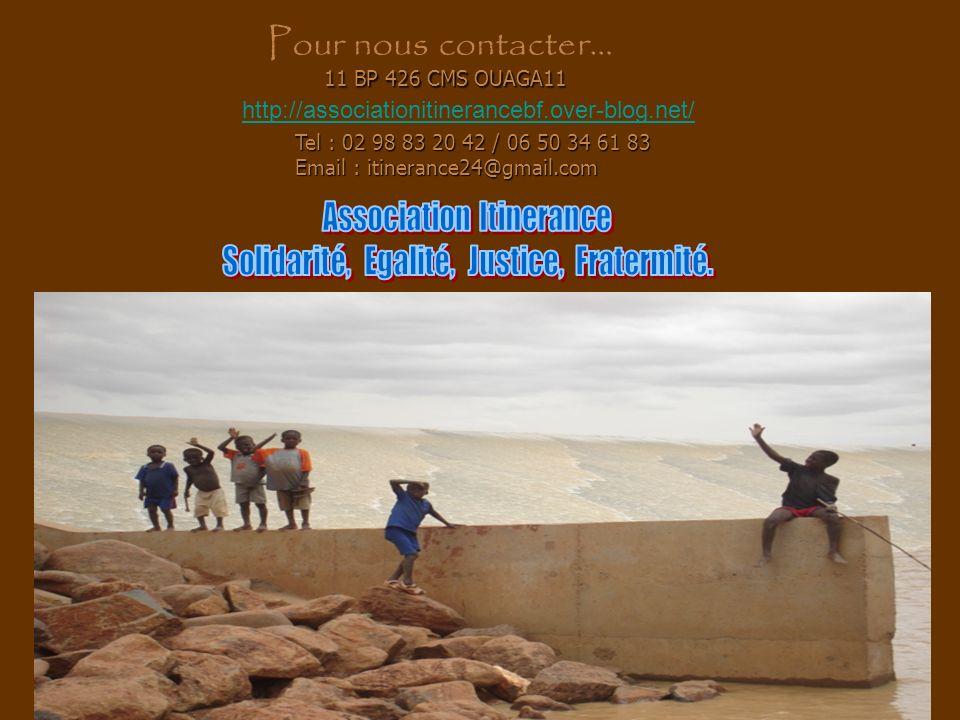 11 BP 426 CMS OUAGA11 11 BP 426 CMS OUAGA11 Tel : 02 98 83 20 42 / 06 50 34 61 83 Email : itinerance24@gmail.com Pour nous contacter… http://associati
