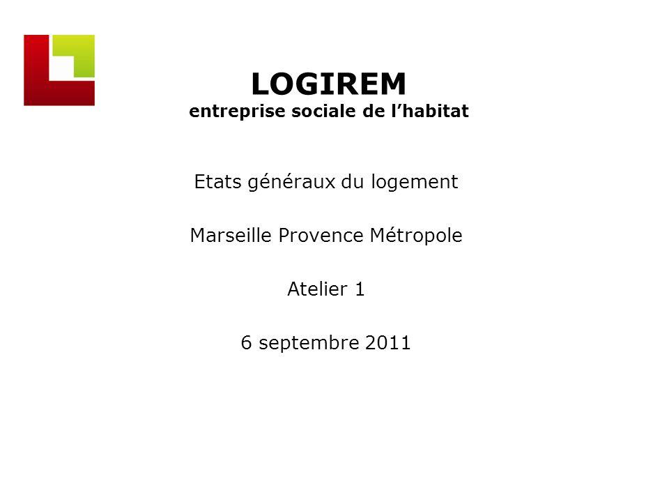 LOGIREM entreprise sociale de lhabitat Etats généraux du logement Marseille Provence Métropole Atelier 1 6 septembre 2011