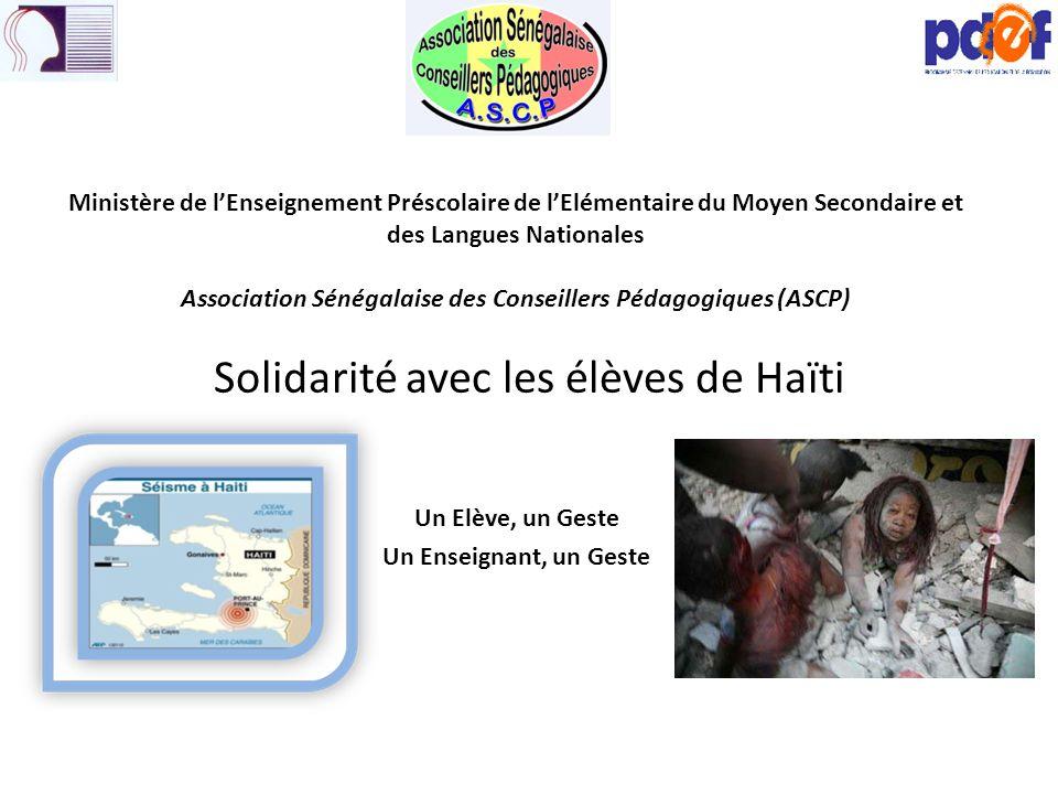 Solidarité avec les élèves de Haïti Un Elève, un Geste Un Enseignant, un Geste Ministère de lEnseignement Préscolaire de lElémentaire du Moyen Seconda