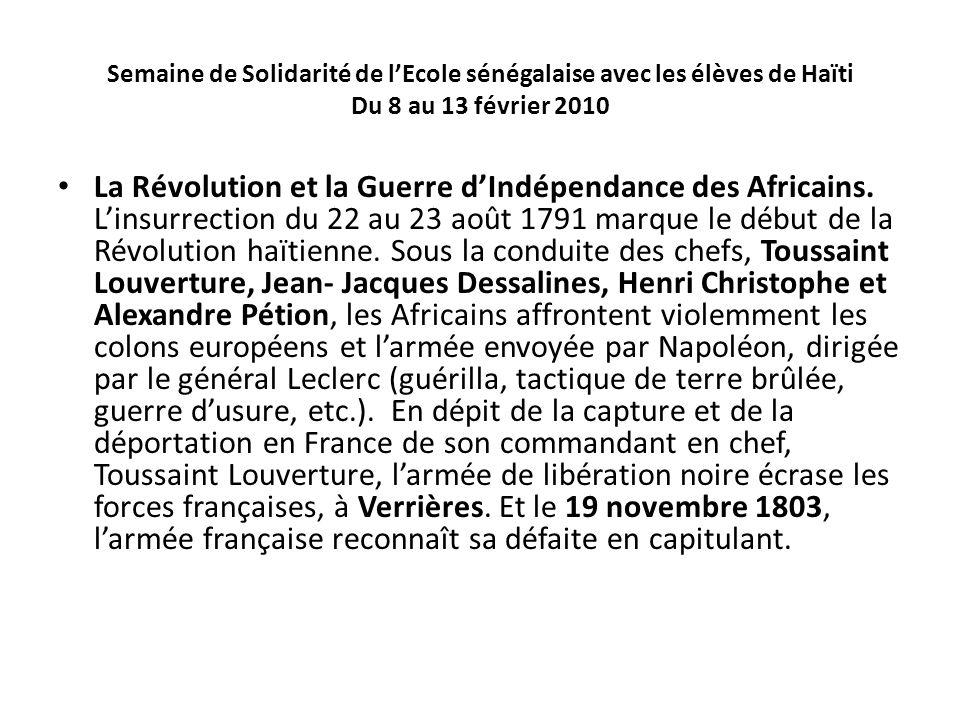 Semaine de Solidarité de lEcole sénégalaise avec les élèves de Haïti Du 8 au 13 février 2010 La Révolution et la Guerre dIndépendance des Africains. L
