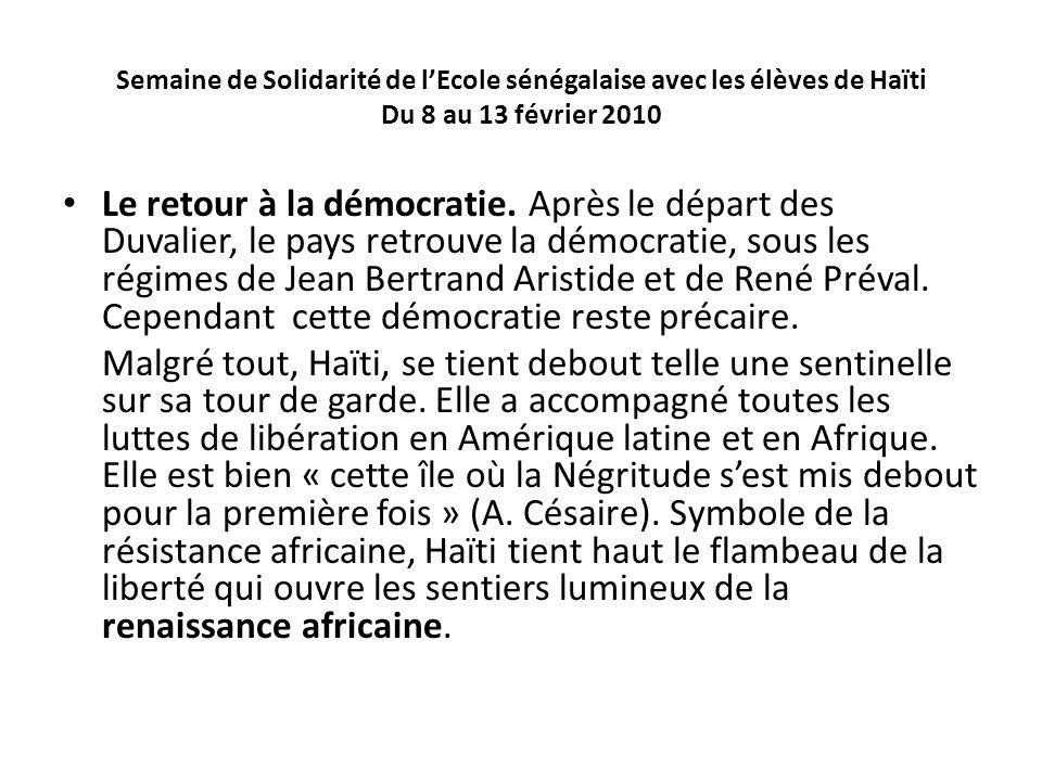Semaine de Solidarité de lEcole sénégalaise avec les élèves de Haïti Du 8 au 13 février 2010 Le retour à la démocratie. Après le départ des Duvalier,