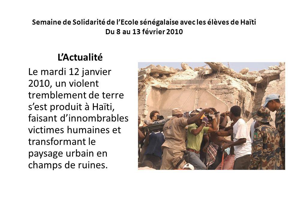 Semaine de Solidarité de lEcole sénégalaise avec les élèves de Haïti Du 8 au 13 février 2010 LActualité Le mardi 12 janvier 2010, un violent trembleme