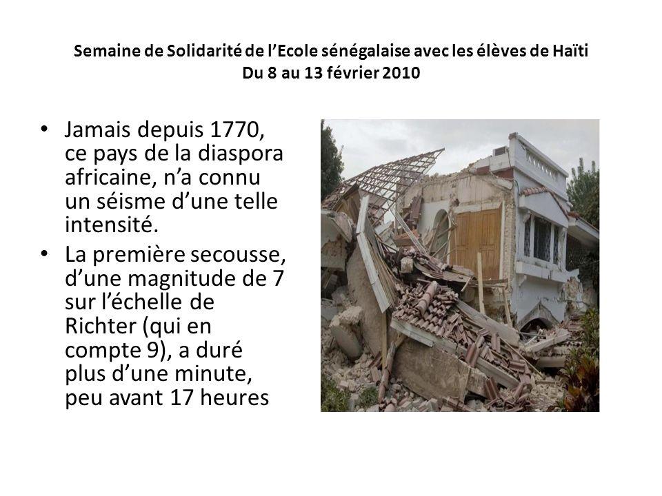 Semaine de Solidarité de lEcole sénégalaise avec les élèves de Haïti Du 8 au 13 février 2010 Jamais depuis 1770, ce pays de la diaspora africaine, na