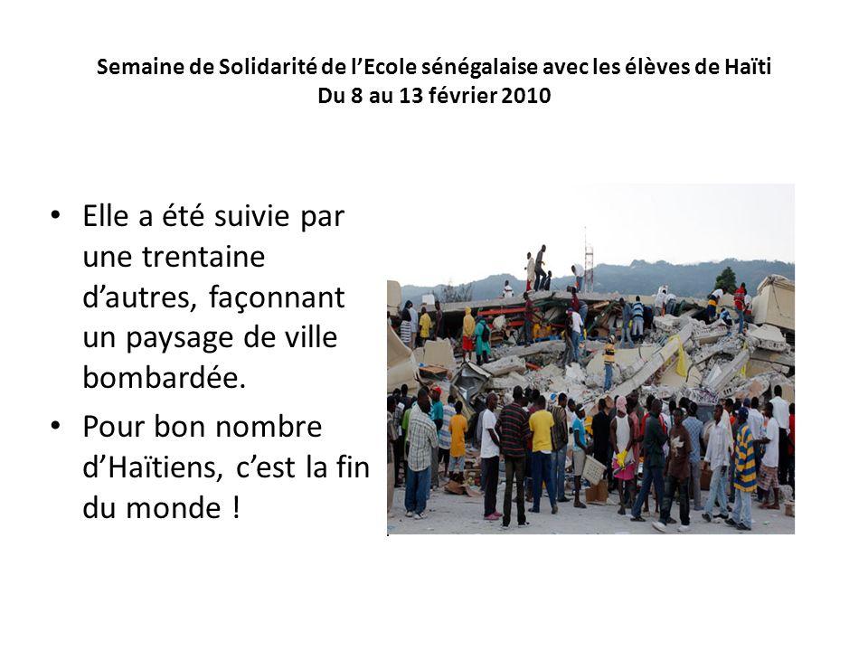 Semaine de Solidarité de lEcole sénégalaise avec les élèves de Haïti Du 8 au 13 février 2010 Elle a été suivie par une trentaine dautres, façonnant un