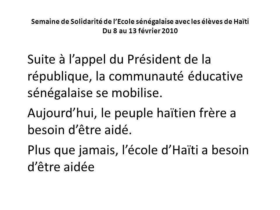 Semaine de Solidarité de lEcole sénégalaise avec les élèves de Haïti Du 8 au 13 février 2010 Suite à lappel du Président de la république, la communau