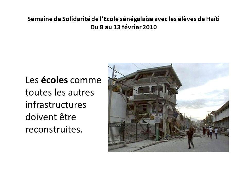 Semaine de Solidarité de lEcole sénégalaise avec les élèves de Haïti Du 8 au 13 février 2010 Les écoles comme toutes les autres infrastructures doiven