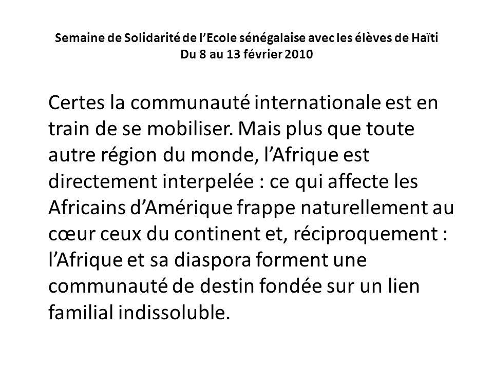 Semaine de Solidarité de lEcole sénégalaise avec les élèves de Haïti Du 8 au 13 février 2010 Certes la communauté internationale est en train de se mo