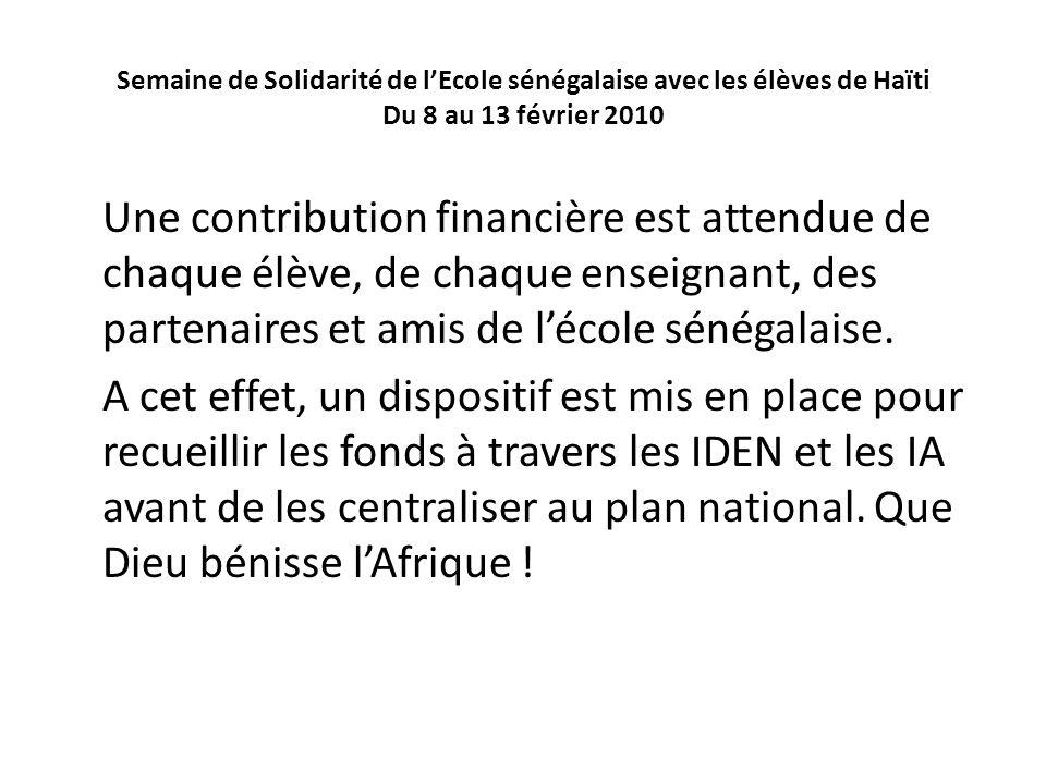 Semaine de Solidarité de lEcole sénégalaise avec les élèves de Haïti Du 8 au 13 février 2010 Une contribution financière est attendue de chaque élève,