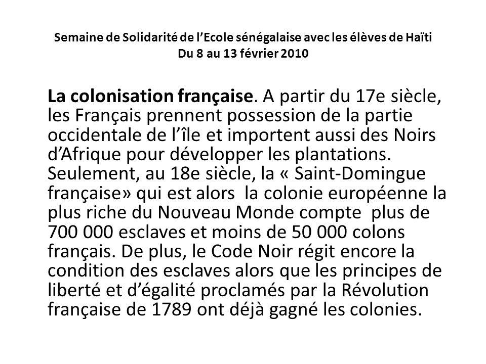 Semaine de Solidarité de lEcole sénégalaise avec les élèves de Haïti Du 8 au 13 février 2010 La colonisation française. A partir du 17e siècle, les Fr