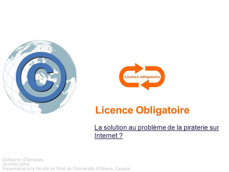 Licence Obligatoire La solution au problème de la piraterie sur Internet ? Guillaume Champeau 26 mars 2004 Présentation à la faculté de Droit de lUniv