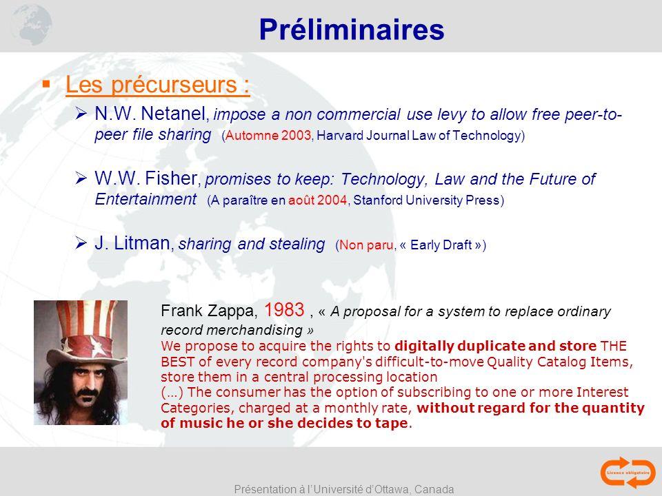 Présentation à lUniversité dOttawa, Canada Préliminaires Les précurseurs : N.W. Netanel, impose a non commercial use levy to allow free peer-to- peer