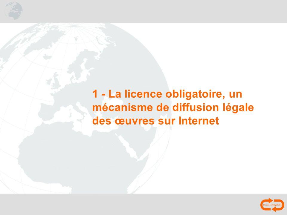 1 - La licence obligatoire, un mécanisme de diffusion légale des œuvres sur Internet