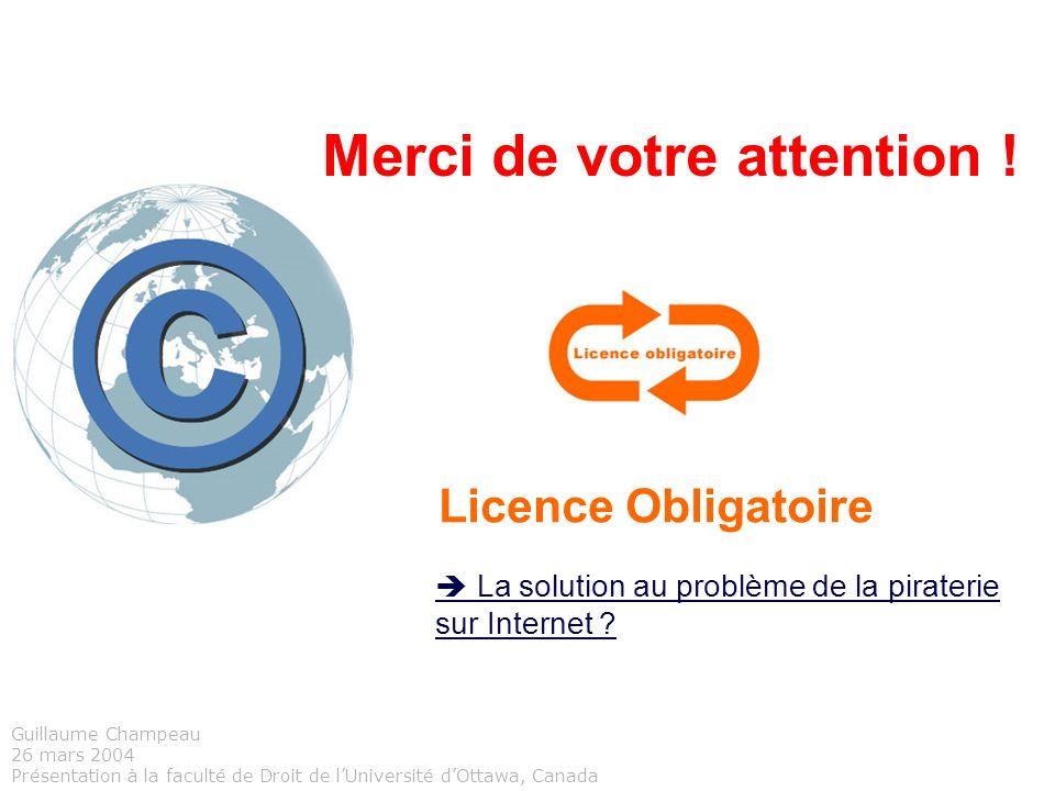Licence Obligatoire La solution au problème de la piraterie sur Internet ? Merci de votre attention ! Guillaume Champeau 26 mars 2004 Présentation à l