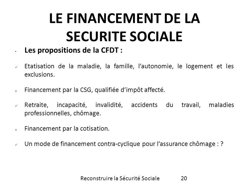 Les propositions de la CFDT : Etatisation de la maladie, la famille, lautonomie, le logement et les exclusions. o Financement par la CSG, qualifiée di
