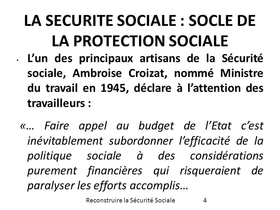 Lun des principaux artisans de la Sécurité sociale, Ambroise Croizat, nommé Ministre du travail en 1945, déclare à lattention des travailleurs : «… Fa