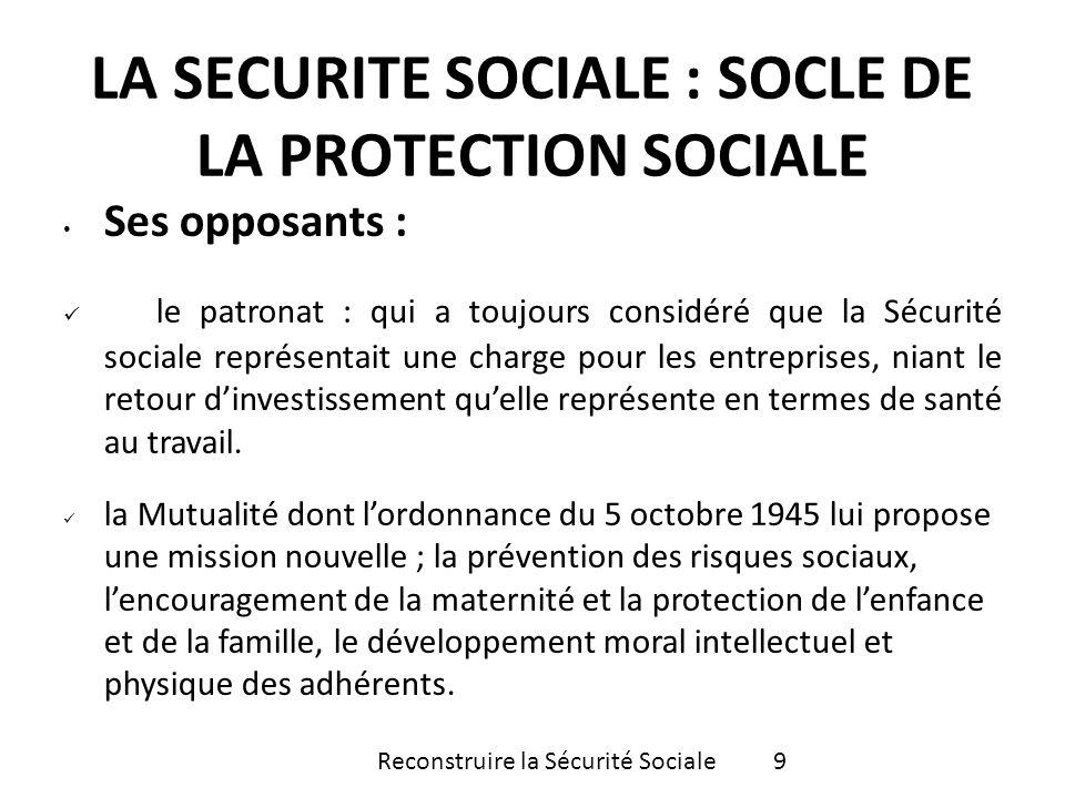 Ses opposants : le patronat : qui a toujours considéré que la Sécurité sociale représentait une charge pour les entreprises, niant le retour dinvestis