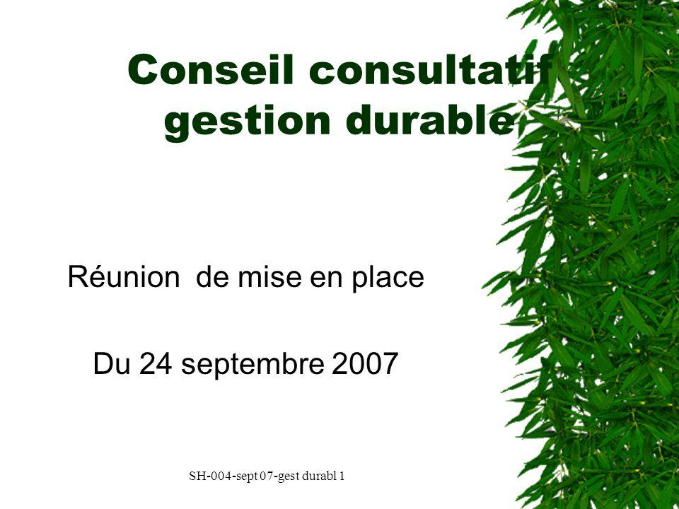 SH-004-sept 07-gest durabl 1 Conseil consultatif gestion durable Réunion de mise en place Du 24 septembre 2007
