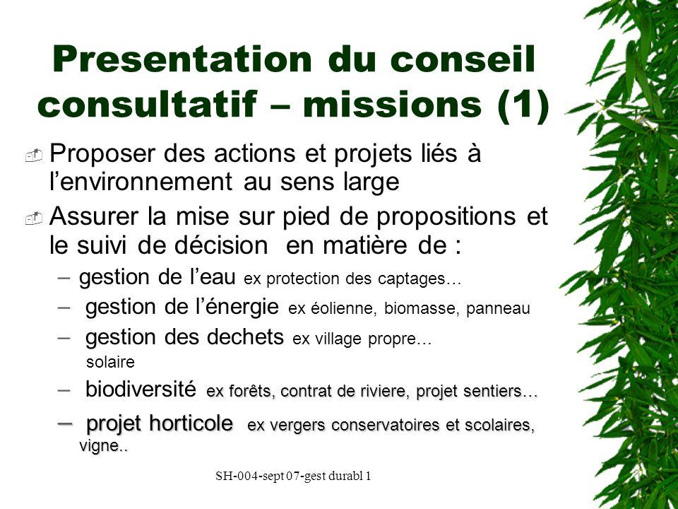 SH-004-sept 07-gest durabl 1 Presentation du conseil consultatif – missions (1) Proposer des actions et projets liés à lenvironnement au sens large As